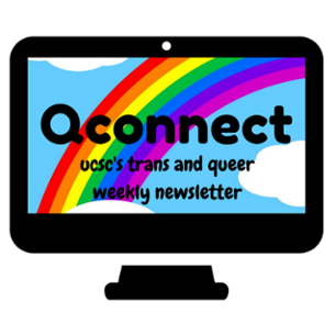 [Q-connect: UCSC's queer weekly newsletter]