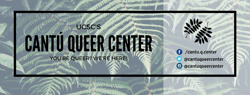 UCSC's Cantú Queer Center: You're Queer? We're here!